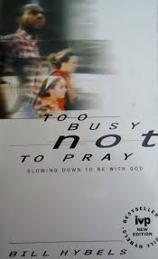 Bill Designing In Busy To Busy Not To Pray Slowing Down To Be With God Bill Hybels