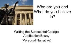 college application essay the college application essay is a  who are you and what do you believe in writing the successful college application essay