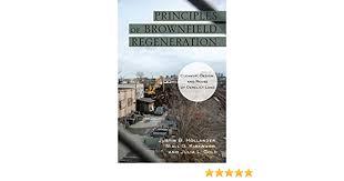 Principles of Brownfield Regeneration: Cleanup, Design, and Reuse of  Derelict Land: Hollander, Justin, Kirkwood, Niall, Gold, Julia:  9781597267236: Books - Amazon.ca