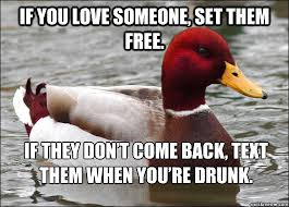 If you love someone, set them free. If they don't come back, text ... via Relatably.com