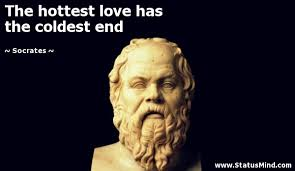 Socrates Quotes On Love Fascinating The Hottest Love Has The Coldest End StatusMind
