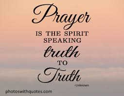 Prayer Quotes Prayer Quote Prayer is the Spirit Speaking Truth to Truth 30