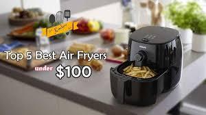 top 5 best air fryers under 100