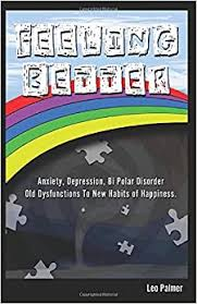 Amazon.com: Feeling Better: Anxiety, Depression, Bipolar Disorder. Old  Dysfunctions to Habits of Happiness. (9781520970745): Palmer, Leo: Books