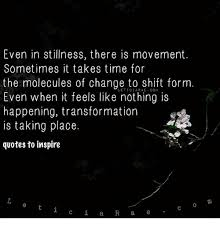 Even In Stillness There Is Movement Sometimes It Takes Time For The Delectable Stillness Quotes