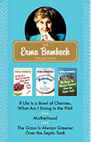 if life is a bowl of cherries what am i doing in the pits  the erma bombeck collection if life is a bowl of cherries what am i