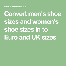 Convert Mens Shoe Sizes And Womens Shoe Sizes In To Euro