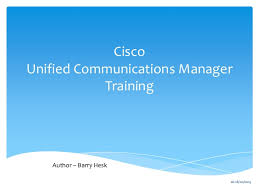 Barry Hesk Cisco Unified Communications Manager Training Deck 1
