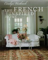 French Inspired Home Designs Carolyn Westbrook The French Inspired Home Carolyn