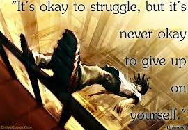 Quotes About Struggling With Yourself Best of It's Okay To Struggle But It's Never Okay To Give Up On Yourself
