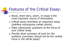 writing a critical essay ch features of the critical essay  features of the critical essay novel short story poem or essay is