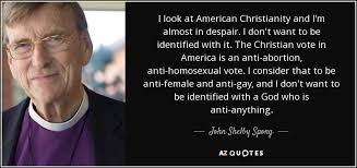 Anti Christian Quotes Best of John Shelby Spong Quote I Look At American Christianity And I'm