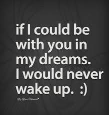 You In My Dreams Quotes Best Of Love Quotes Husband If I Could Be With You In My Dreams I Would