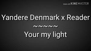 Light X Reader Yandere Denmark X Reader Your My Light