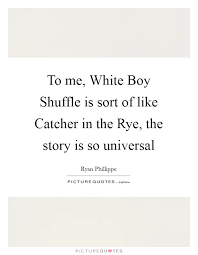 Catcher In The Rye Quotes Beauteous To Me White Boy Shuffle Is Sort Of Like Catcher In The Rye The