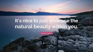 "Quote On Nature Beauty Best of Victoria Justice Quote ""It's Nice To Just Embrace The Natural"