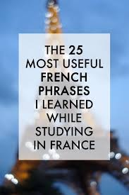 the most useful french phrases i learned while studying in  the 25 most useful french phrases i learned while studying in french phrases lifestyle blog and