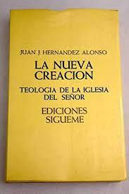 9788430106950: La nueva creación: Teología de la iglesia del Señor (Lux  mundi ; 46) (Spanish Edition) - AbeBooks - Hernández Alonso, Juan José:  8430106952