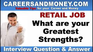 Retail Job Interview Tips What Are Your Greatest Strengths Retail Industry Job Interview