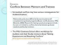 responsible conduct of research scholarship and creative concerns conflicts between mentors and trainees unresolved conflicts have serious consequences for students