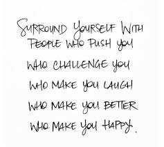 Surround Yourself With People Quotes Best of Think About It Why Would You Surround Yourself With People Who