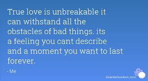 True Love Is Unbreakable It Can Withstand All The Obstacles Of Bad Cool Unbreakable Love Quotes