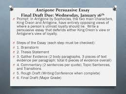 the persuasive essay guidelines planning effectiveness ppt  antigone persuasive essay final draft due wednesday 16 th o prompt in