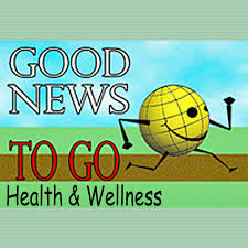 Good News To Go: Health & Wellness