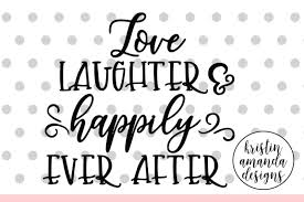 | see more about love, couple and quote. Free Love Laughter And Happily Ever After Wedding Svg Dxf Eps Png Cut File Cricut Silhouette Crafter File Best Free Svg Downloads Printables Images Vector