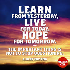 Live For Today Quotes Learn from yesterday live for today hope for tomorrow The 38