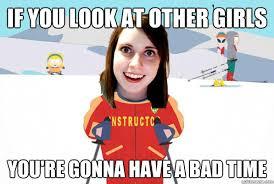 Overly Attached Girlfriend Ski Instructor memes | quickmeme via Relatably.com