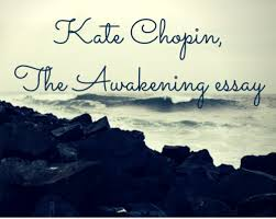 a kate chopin the awakening essay will require some thoughtful a kate chopin the awakening essay will require some thoughtful analysis