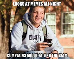 Looks at memes all night complains about failing the exam ... via Relatably.com