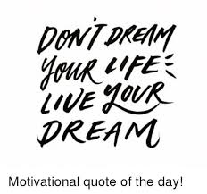 Motivational Quote Of The Day Magnificent DONT DREAM UvEyoR DREA M O Motivational Quote Of The Day Meme On