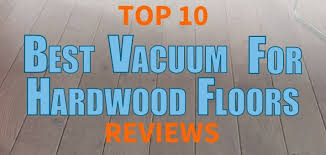 list of the top rated hardwood floor vaccuums
