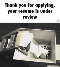 Thank you for applying, your resume is under review the truth lol!