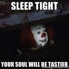 Sleep tight Your soul will be tastier - Pennywise the creepy sewer ... via Relatably.com