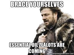 brace yourselves essential oil zealots are coming - Brace yourself ... via Relatably.com