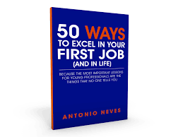 ways to excel in your first job best selling book for college because the most important lessons for young professionals are the things that no one tells you