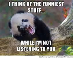 i think of the funniest stuff while i m not listening to you ... via Relatably.com