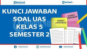 .dalam mempersiapkan diri untuk menghadapi penilaian akhir semester atau ujian akhir semester khususnya sejarah indonesia di sma/ma kelas 12. Soal Uas Pas Kelas 5 Semester 2 Tema 6 7 8 Dan 9 Tahun 2021 Kunci Jawaban Pilihan Ganda Dan Esai Tribun Sumsel