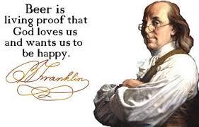 Ben Franklin Beer Quote Best 48 Ben Franklin Beer Quote Beer Is Proof That God Loves Us And