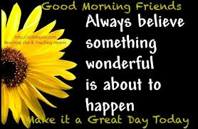 Rishikajain Good Morning Quotes Best Of Good Morning Always Believe Something Wonderful Is About To Happen
