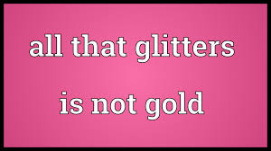 all that glitters is not gold meaning  all that glitters is not gold meaning
