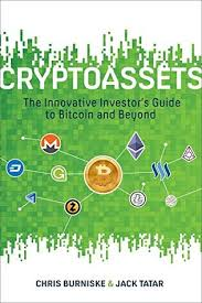 The bitcoin standard (the decentralized alternative to central banking) book is written by saifedean ammous who is an economist and a bitcoin enthusiast. Cryptoassets The Innovative Investor S Guide To Bitcoin And Beyond By Chris Burniske