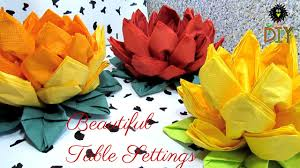 Paper Napkin Folding Flower Lotus Of Napkins Beautiful Table Setting How To Fold Napkins As A Flower Tutorial