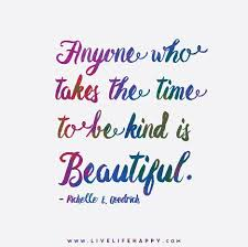 Live Beautifully Quotes Best Of Anyone Who Takes The Time To Be Kind Is Beautiful