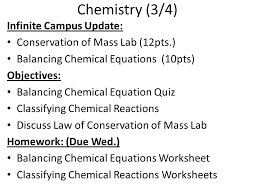 balancing chemical equations 10pts objectives balancing chemical equation quiz classifying chemical reactions discuss law of conservation of mass lab