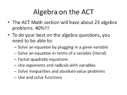 algebra on the act the act math section will have about 23 algebra problems 40