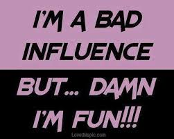 bad influence funny quotes quote funny quotes | Quotes to live by ...
